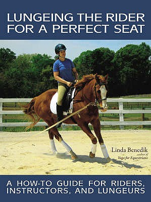 Lungeing the Rider for a Perfect Seat - Benedik, Linda