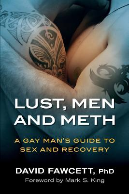 Lust, Men, and Meth: A Gay Man's Guide to Sex and Recovery - Fawcett, David Michael