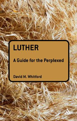 Luther: A Guide for the Perplexed - Whitford, David M