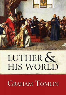 Luther and His World - Tomlin, Graham