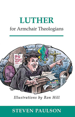 Luther for Armchair Theologians - Paulson, Steven D