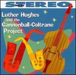 Luther Hughes & the Cannonball-Coltrane Project