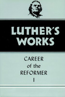 Luther's Works, Volume 31 - Luther, Martin, and Grimm, Harold J (Editor), and Lehmann, Helmut T (Editor)