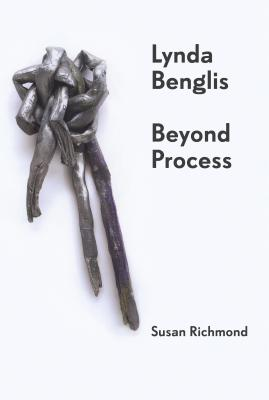 Lynda Benglis: Beyond Process - Richmond, Susan
