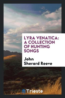 Lyra Venatica: A Collection of Hunting Songs - Reeve, John Sherard