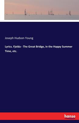 Lyrics. Fjelda - The Great Bridge, in the Happy Summer Time, etc. - Young, Joseph Hudson