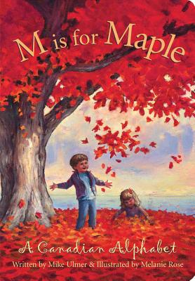 M Is for Maple: A Canadian Alp - Ulmer, Mike, and Ulmer, Michael, and Rose, Melanie (Illustrator)