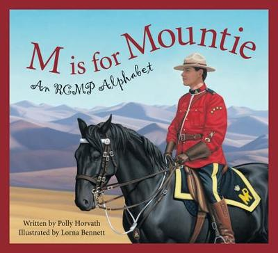 M is for Mountie: An RCMP Alphabet - Horvath, Polly