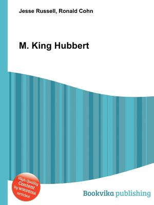 M. King Hubbert - Russell, Jesse (Editor), and Cohn, Ronald (Editor)