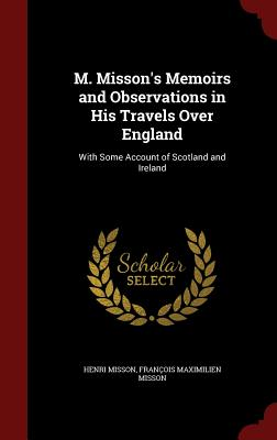 M. Misson's Memoirs and Observations in His Travels Over England: With Some Account of Scotland and Ireland - Misson, Henri, and Misson, Francois Maximilien