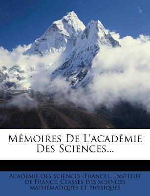 M Moires de L'Acad Mie Des Sciences - Acad Mie Des Sciences (France) (Creator), and Institut De France Classes Des Sciences (Creator)