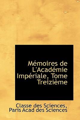 M Moires de L'Acad Mie Imp Riale, Tome Treizi Me - Classe Des Sciences, Des Sciences