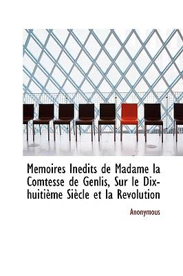 M Moires in Dits de Madame La Comtesse de Genlis, Sur Le Dix-Huiti Me Si Cle Et La R Volution - Anonymous