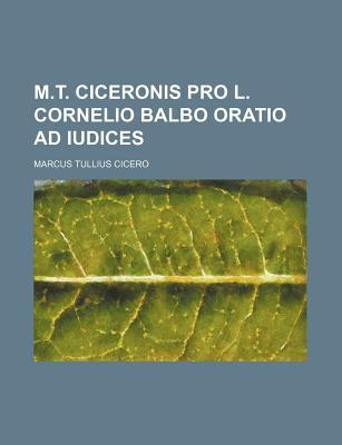 M.T. Ciceronis Pro L. Cornelio Balbo Oratio Ad Iudices... - Cicero, Marcus Tullius