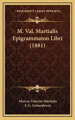M. Val. Martialis Epigrammaton Libri (1881) - Martialis, Marcus Valerius, and Schneidewin, F G (Editor)