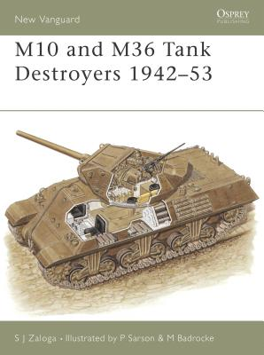 M10 and M36 Tank Destroyers 1942-53 - Zaloga, Steven J, M.A.