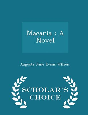 Macaria: A Novel - Scholar's Choice Edition - Wilson, Augusta Jane Evans
