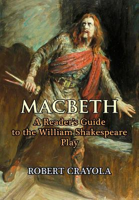 Macbeth: A Reader's Guide to the William Shakespeare Play - Crayola, Robert
