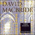 Macbride: Three Dances; Chartres