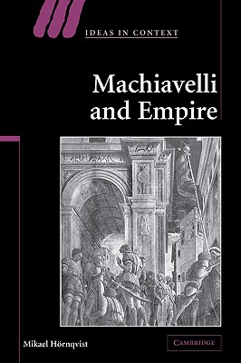 Machiavelli and Empire - Hornqvist, Mikael