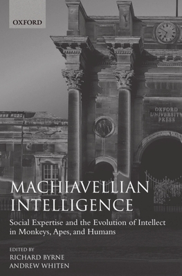 Machiavellian Intelligence - Byrne, Richard (Editor), and Whiten, Andrew (Editor)