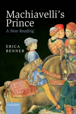 Machiavelli's Prince: A New Reading - Benner, Erica