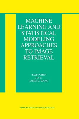 Machine Learning and Statistical Modeling Approaches to Image Retrieval - Chen, Yixin, and Li, Jia, and Wang, James Z.
