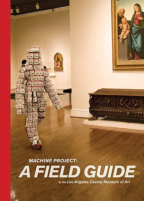 Machine Project: A Field Guide to the Los Angeles County Museum of Art - Machine Project