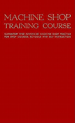 Machine Shop Training Course: Fifth Edition, Volume I - Jones, Franklin Day