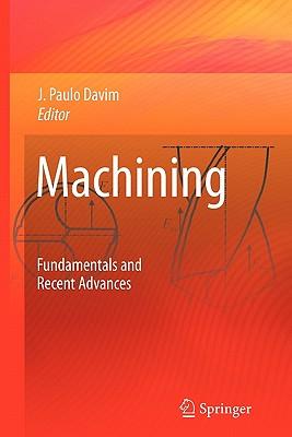 Machining: Fundamentals and Recent Advances - Davim, J Paulo (Editor)