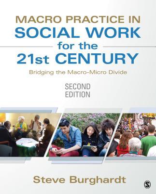 Macro Practice in Social Work for the 21st Century: Bridging the Macro-Micro Divide - Burghardt, Steve