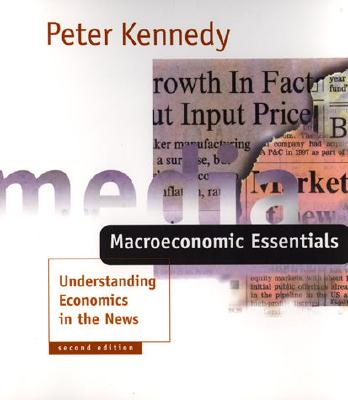 Macroeconomic Essentials, 2nd Edition: Understanding Economics in the News - Kennedy, Peter
