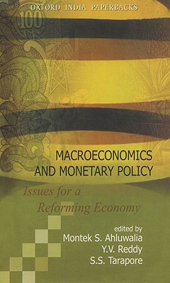 Macroeconomics and Monetary Policy: Issues for a Reforming Economy - Ahluwalia, Montek Singh (Editor), and Reddy, Y V, Governor (Editor), and Tarapore, S S (Editor)