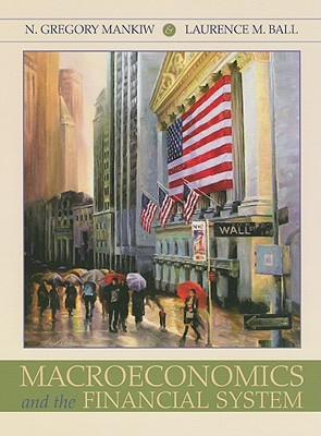 Macroeconomics and the Financial System - Mankiw, N Gregory, and Ball, Laurence M