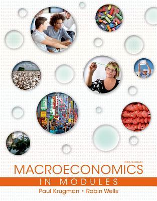 Macroeconomics in Modules - Krugman, Paul, and Wells, Robin