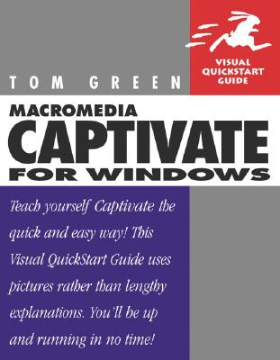 Macromedia Captivate for Windows: Visual QuickStart Guide - Green, Tom, and Green, Thomas J