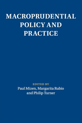 Macroprudential Policy and Practice - Mizen, Paul (Editor), and Rubio, Margarita (Editor), and Turner, Philip (Editor)