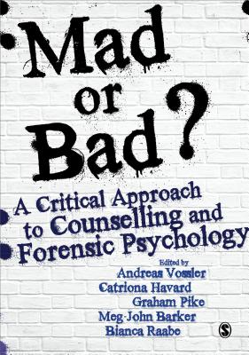 Mad or Bad?: A Critical Approach to Counselling and Forensic Psychology - Vossler, Andreas (Editor), and Havard, Catriona (Editor), and Pike, Graham (Editor)