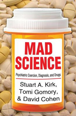 Mad Science: Psychiatric Coercion, Diagnosis, and Drugs - Kirk, Stuart a
