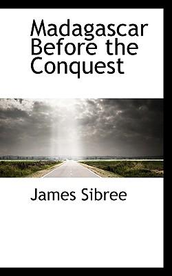 Madagascar Before the Conquest - Sibree, James, Jr.