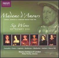 Madame d'Amours: Songs, Dances & Consort Music for the Six Wives of Henry VIII - Alison Crum (bass viol); Ian Harrison (cornet); Ian Harrison (shawm); Ian Harrison (bagpipes); Jacob Heringman (lute);...