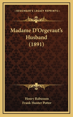 Madame D'Orgevaut's Husband (1891) - Rabusson, Henry, and Potter, Frank Hunter (Translated by)