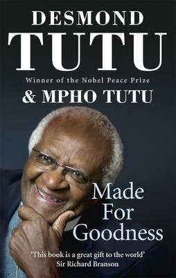 Made For Goodness: And why this makes all the difference - Tutu, Desmond, Archbishop, and Tutu, Mpho