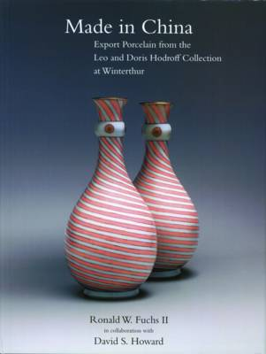Made in China: Export Porcelain from the Leo and Doris Hodroff Collection at Winterthur - Fuchs, Ronald W, and Howard, David S