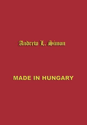Made in Hungary: Hungarian Contributions to Universal Culture - Simon, Andrew L