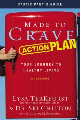 Made to Crave Action Plan Participant's Guide: Your Journey to Healthy Living - TerKeurst, Lysa, and Chilton, Ski, and Anderson, Christine