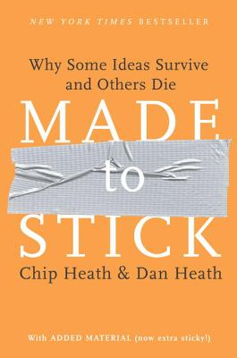Made to Stick: Why Some Ideas Survive and Others Die - Heath, Chip