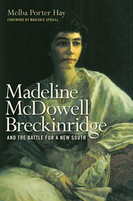 Madeline McDowell Breckinridge and the Battle for a New South - Hay, Melba Porter, and Spruill, Marjorie J (Foreword by)