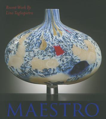 Maestro: Recent Work by Lino Tagliapietra - Gorbman, Claudia