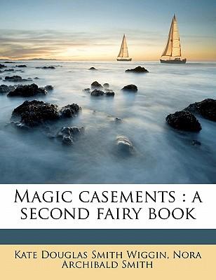 Magic Casements: A Second Fairy Book - Wiggin, Kate Douglas Smith (Creator)